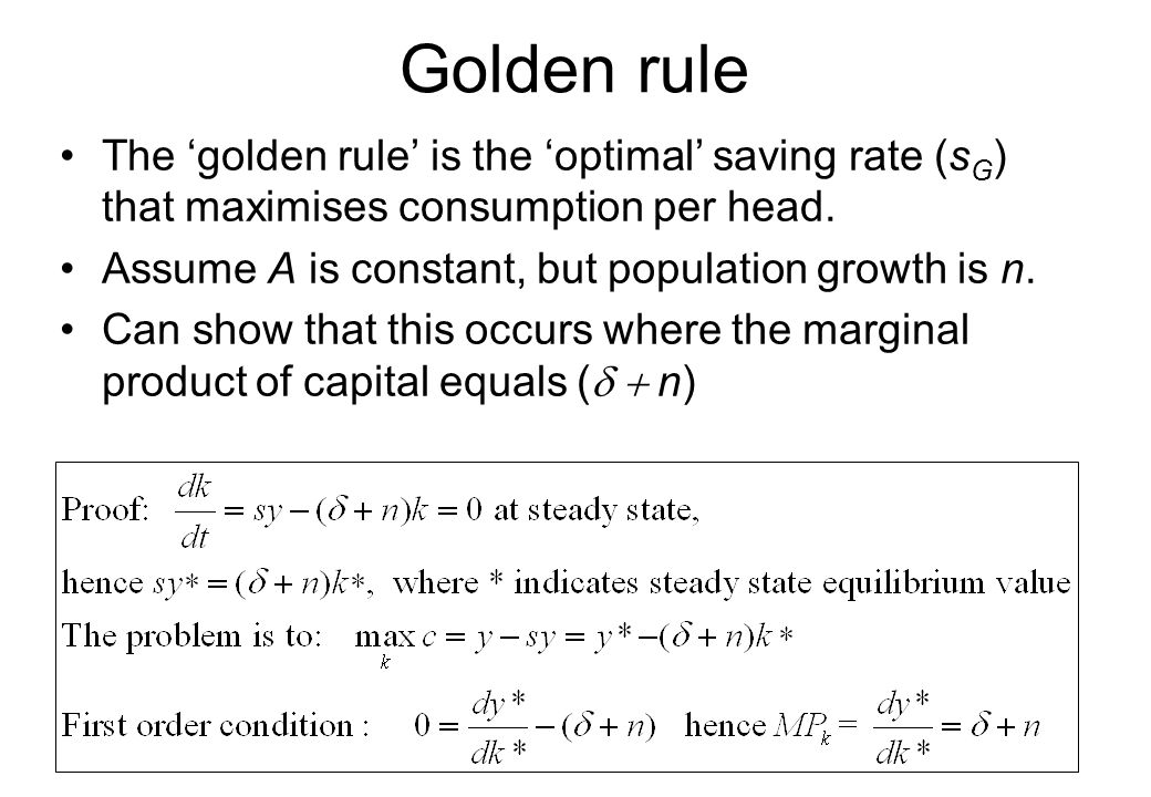 Golden rule The 'golden rule' is the 'optimal' saving rate (sG) that maximises consumption per head.