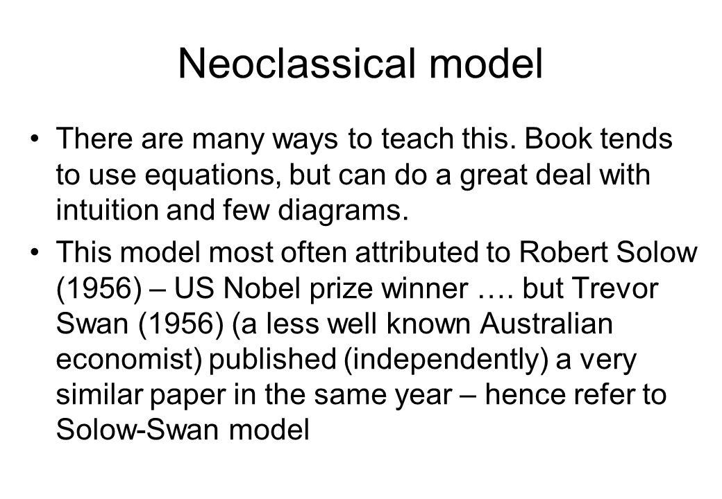 Neoclassical model There are many ways to teach this. Book tends to use equations, but can do a great deal with intuition and few diagrams.