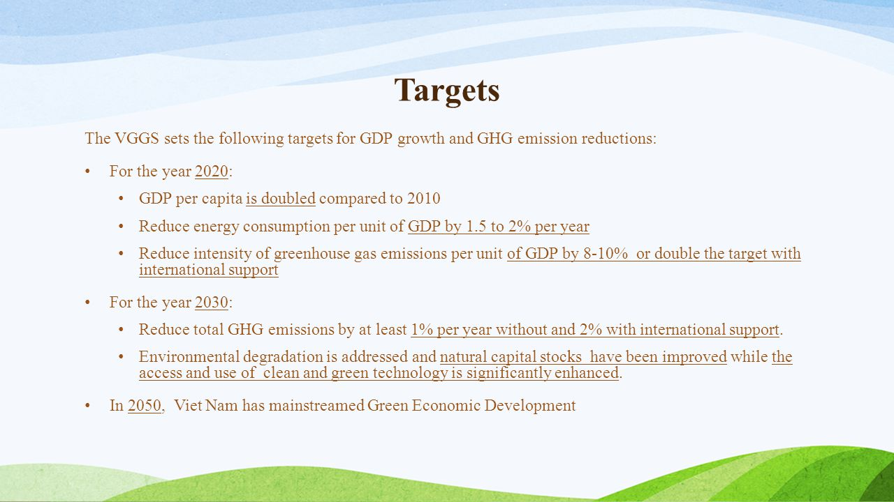 Targets The VGGS sets the following targets for GDP growth and GHG emission reductions: For the year 2020: