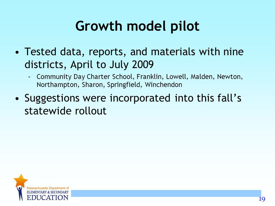 Growth model pilot Tested data, reports, and materials with nine districts, April to July 2009.