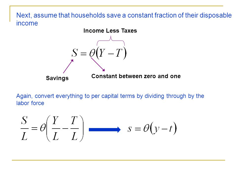 Next, assume that households save a constant fraction of their disposable income