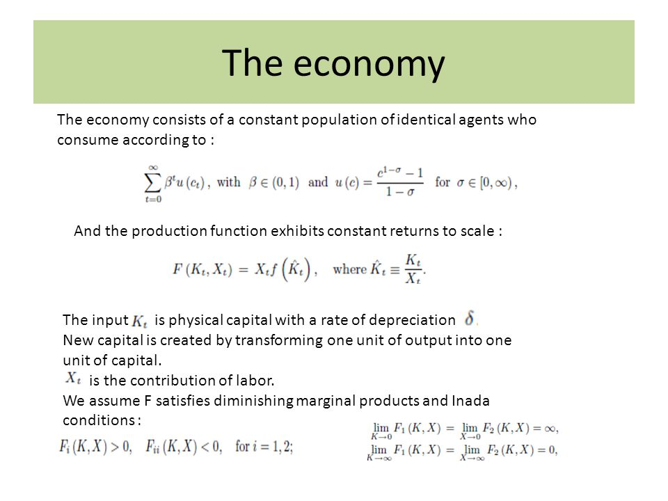 The economy The economy consists of a constant population of identical agents who consume according to :