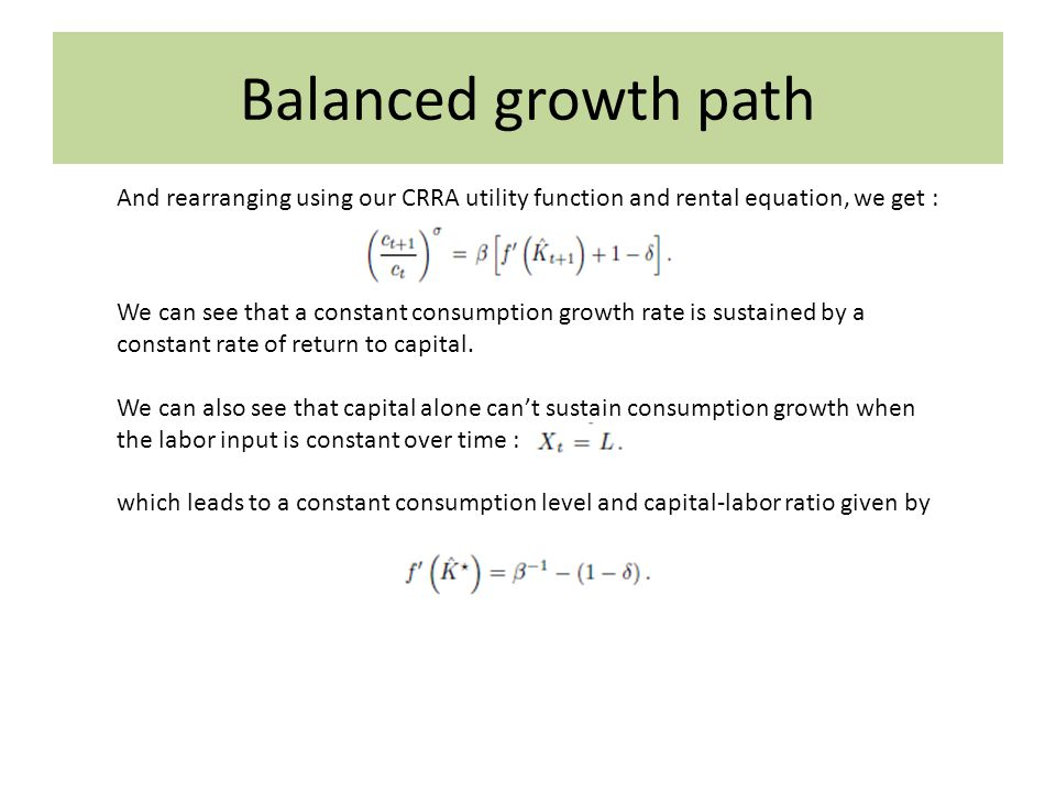 Balanced growth path And rearranging using our CRRA utility function and rental equation, we get :