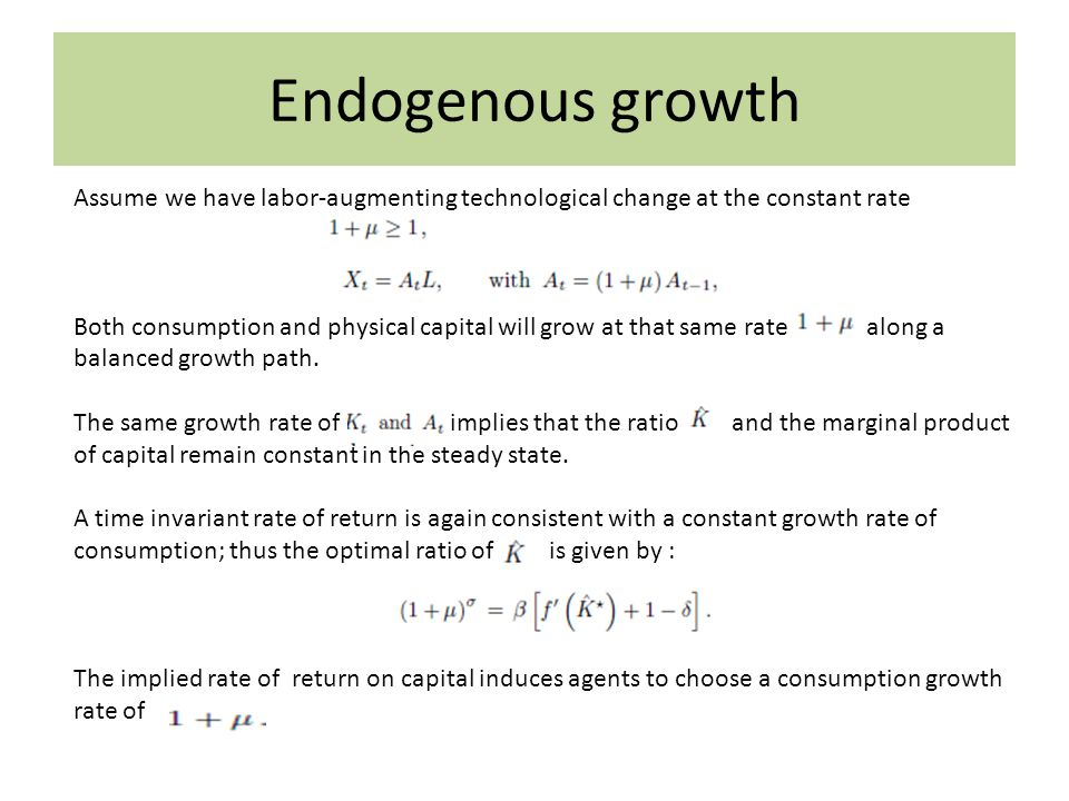 Endogenous growth Assume we have labor-augmenting technological change at the constant rate.