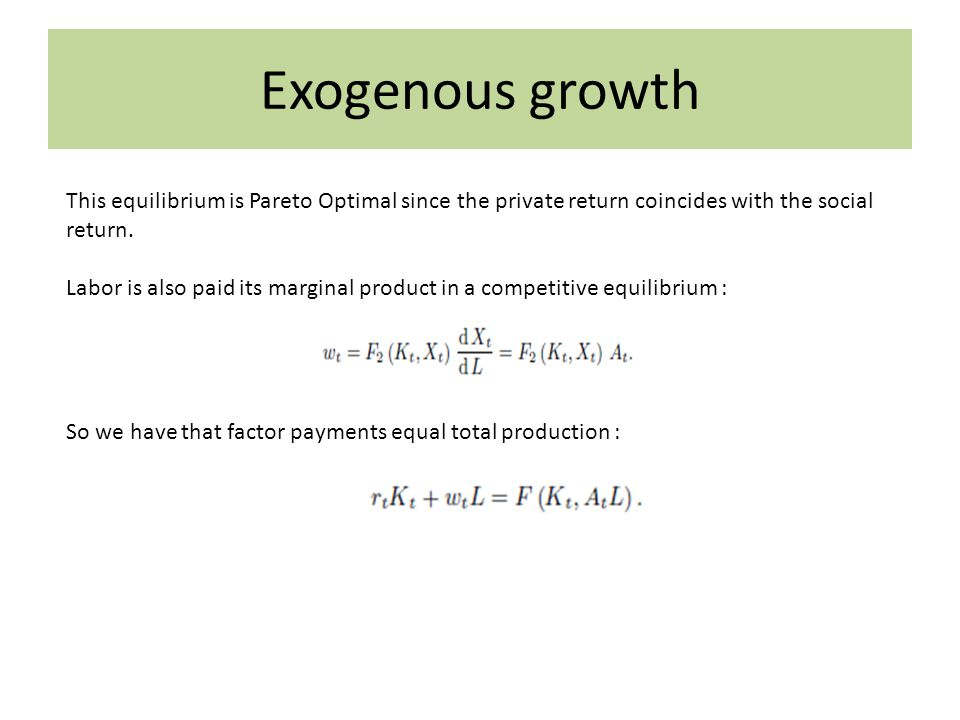 Exogenous growth This equilibrium is Pareto Optimal since the private return coincides with the social return.