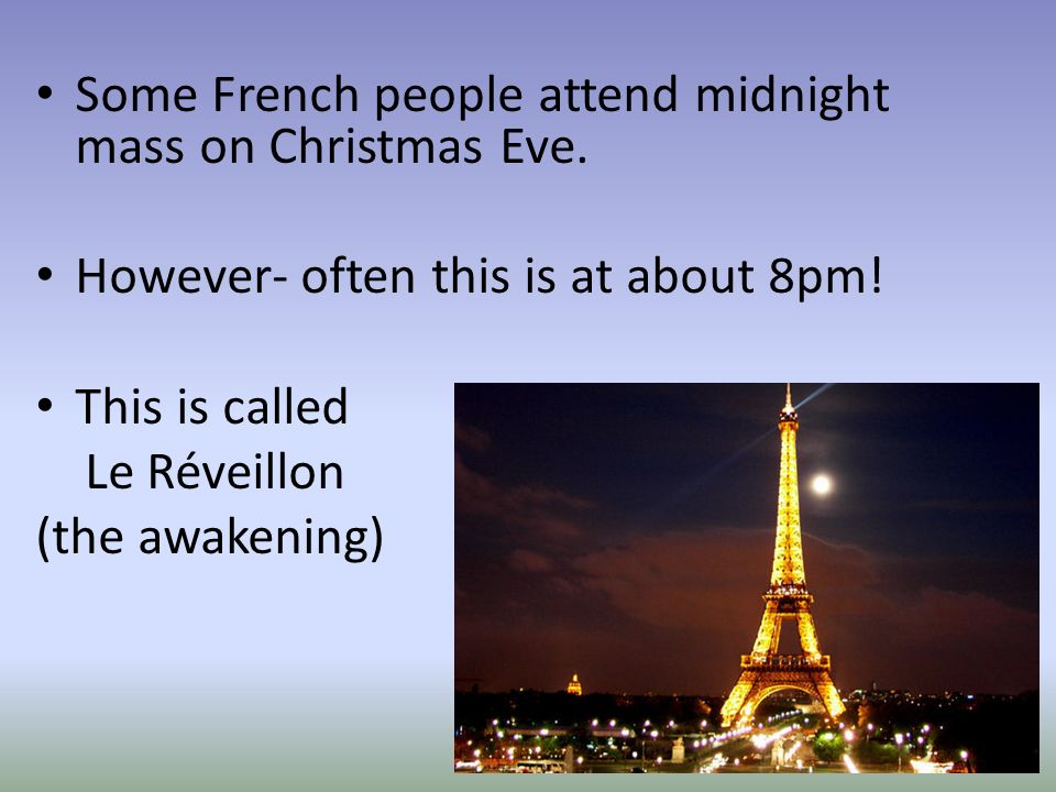 Some French people attend midnight mass on Christmas Eve.