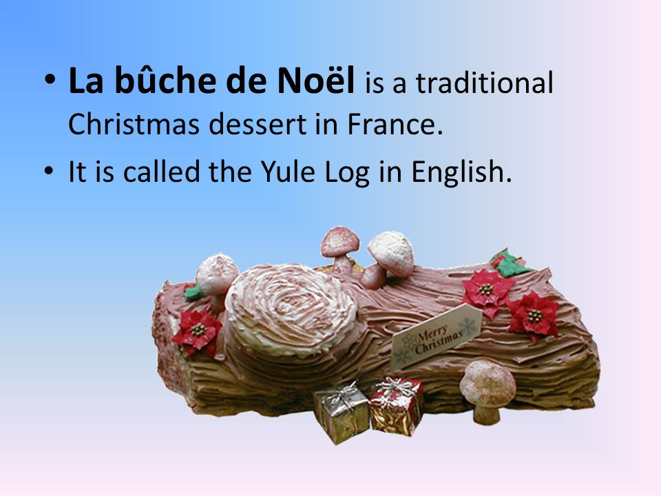 La bûche de Noël is a traditional Christmas dessert in France.