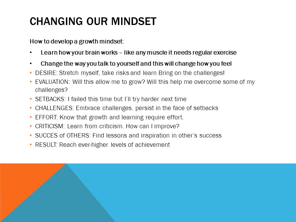 Changing our Mindset How to develop a growth mindset: