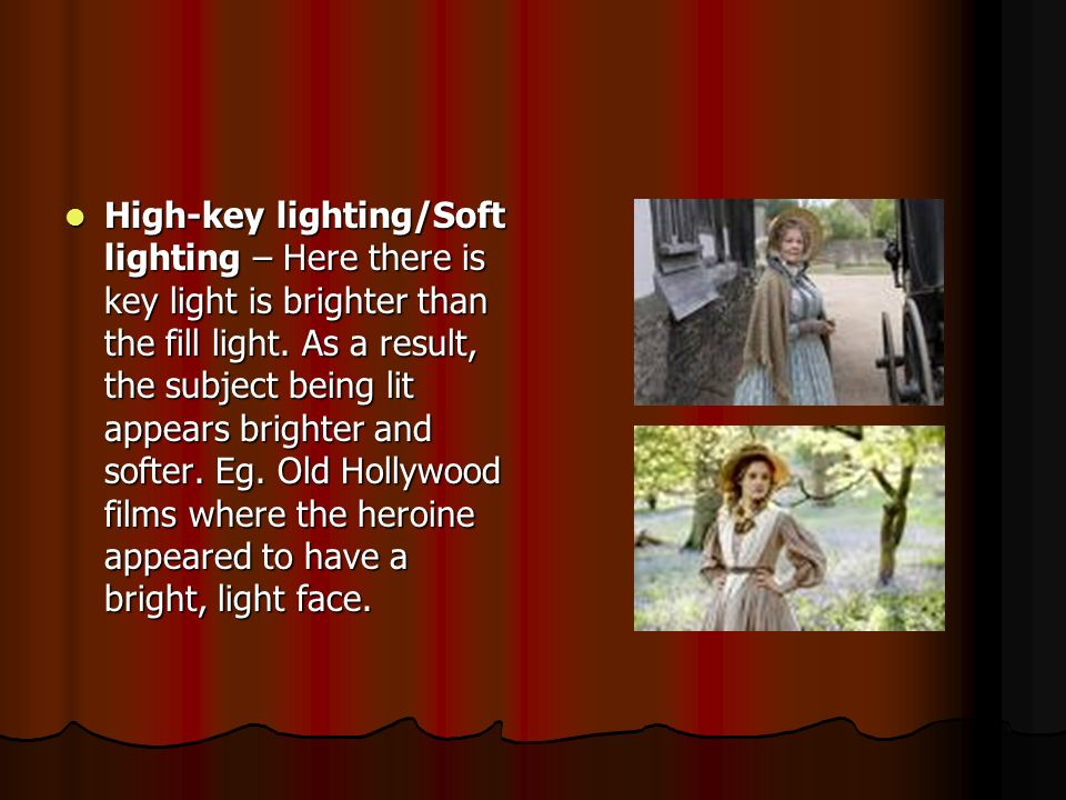 High-key lighting/Soft lighting – Here there is key light is brighter than the fill light.