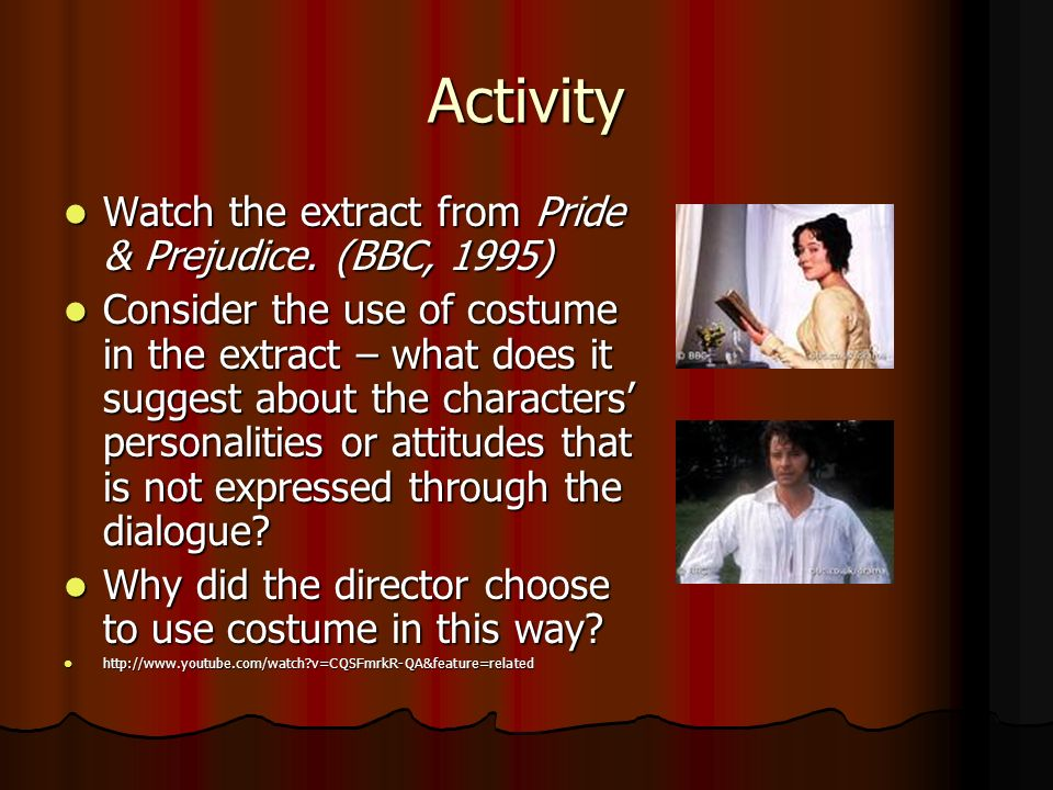 Activity Watch the extract from Pride & Prejudice. (BBC, 1995)