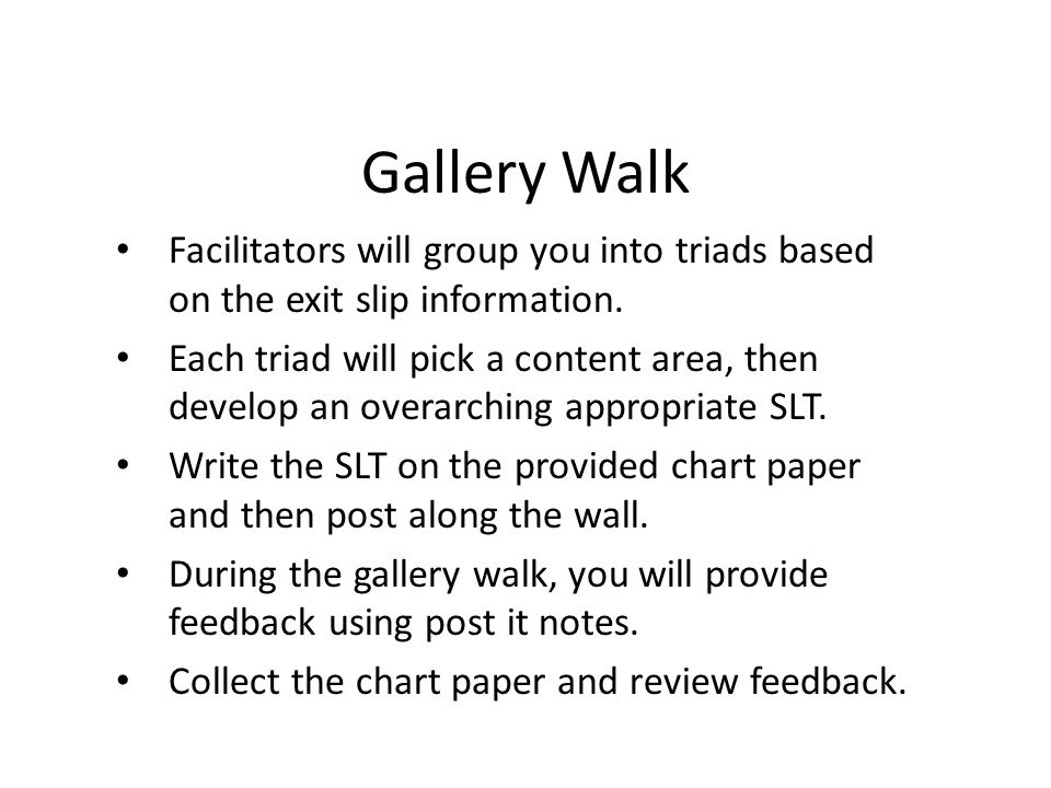 Gallery Walk Facilitators will group you into triads based on the exit slip information.