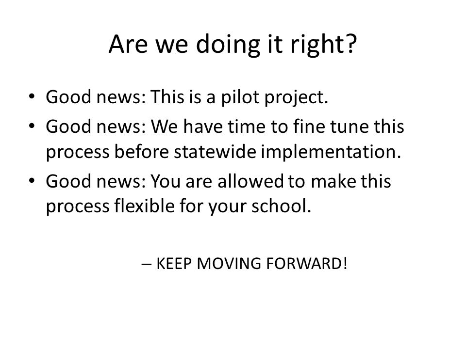 Are we doing it right Good news: This is a pilot project.