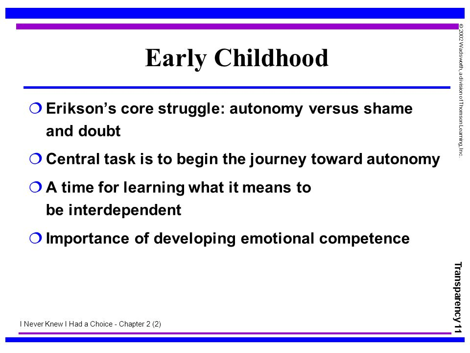 Early Childhood Erikson's core struggle: autonomy versus shame and doubt. Central task is to begin the journey toward autonomy.