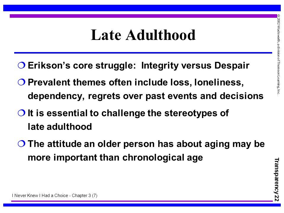 Late Adulthood Erikson's core struggle: Integrity versus Despair