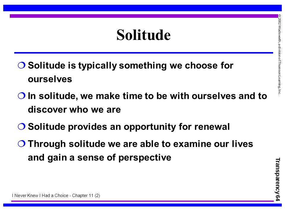 Solitude Solitude is typically something we choose for ourselves