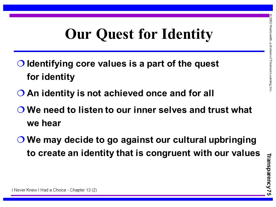 Our Quest for Identity Identifying core values is a part of the quest for identity. An identity is not achieved once and for all.