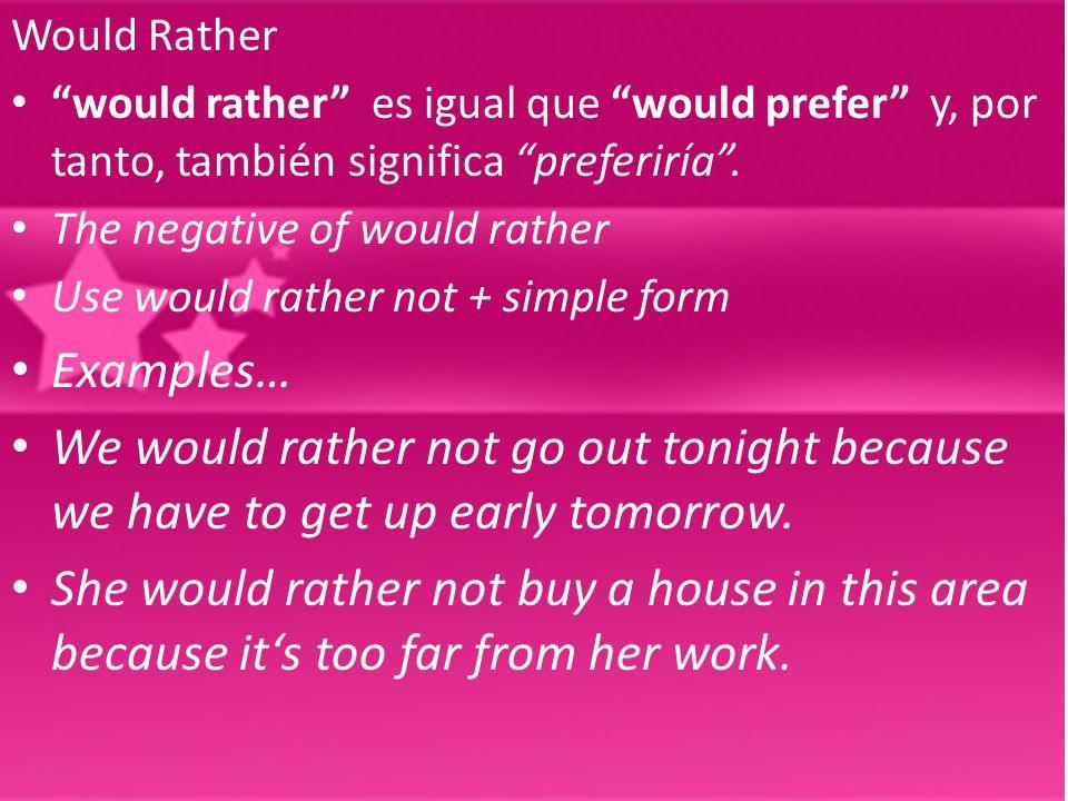 Would Rather would rather es igual que would prefer y, por tanto, también significa preferiría .