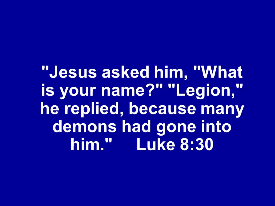 Jesus asked him, What is your name