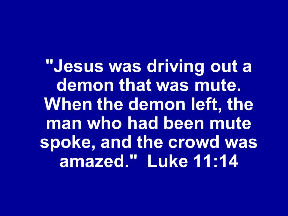 Jesus was driving out a demon that was mute