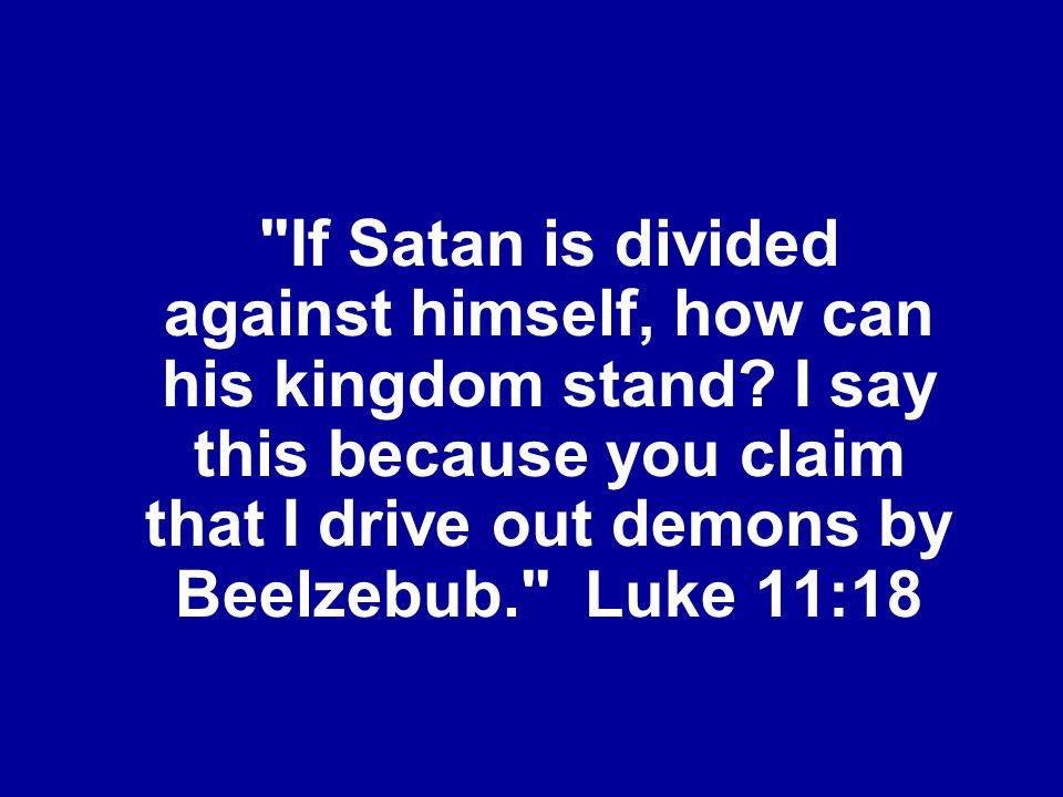 If Satan is divided against himself, how can his kingdom stand