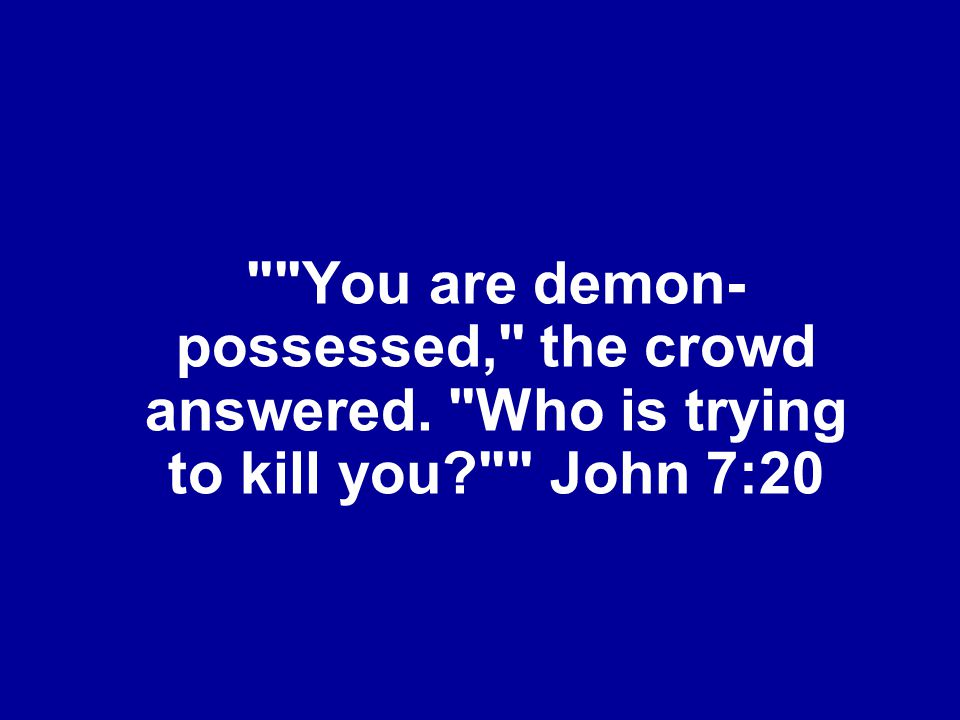 You are demon-possessed, the crowd answered