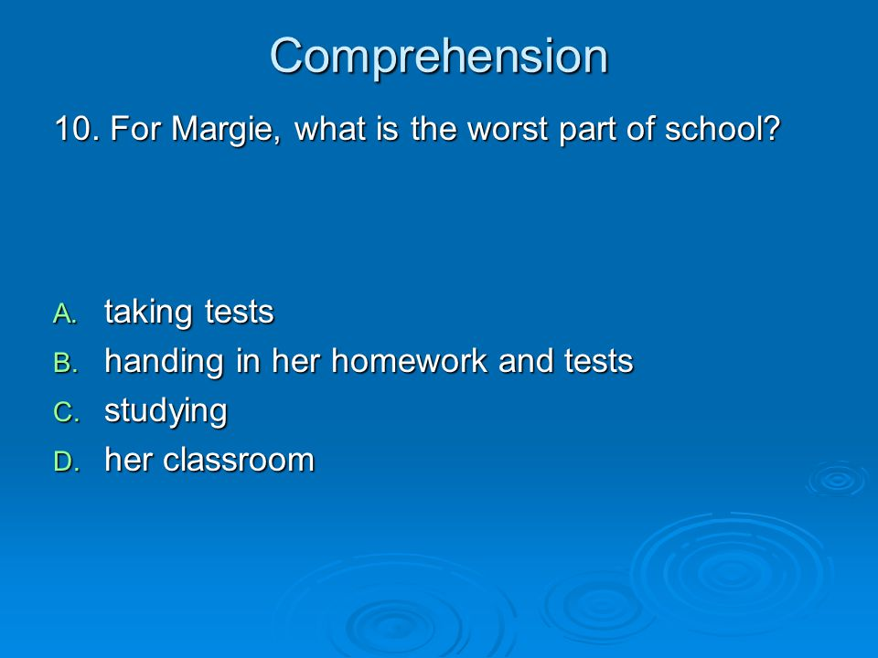 Comprehension 10. For Margie, what is the worst part of school