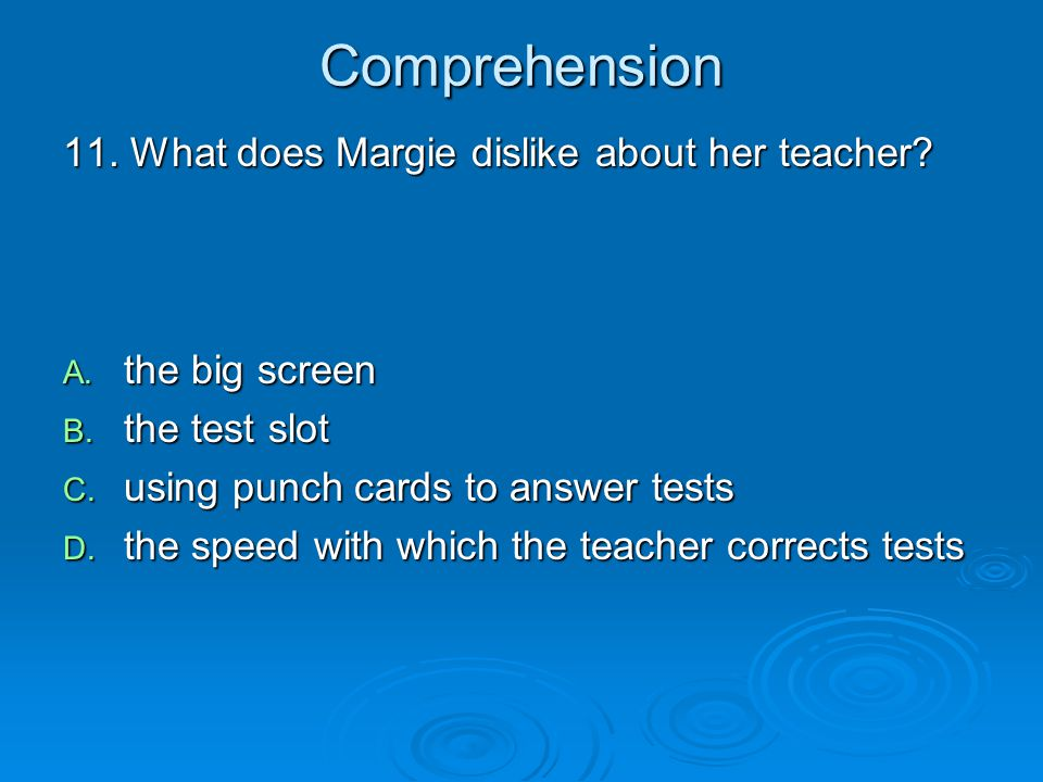 Comprehension 11. What does Margie dislike about her teacher