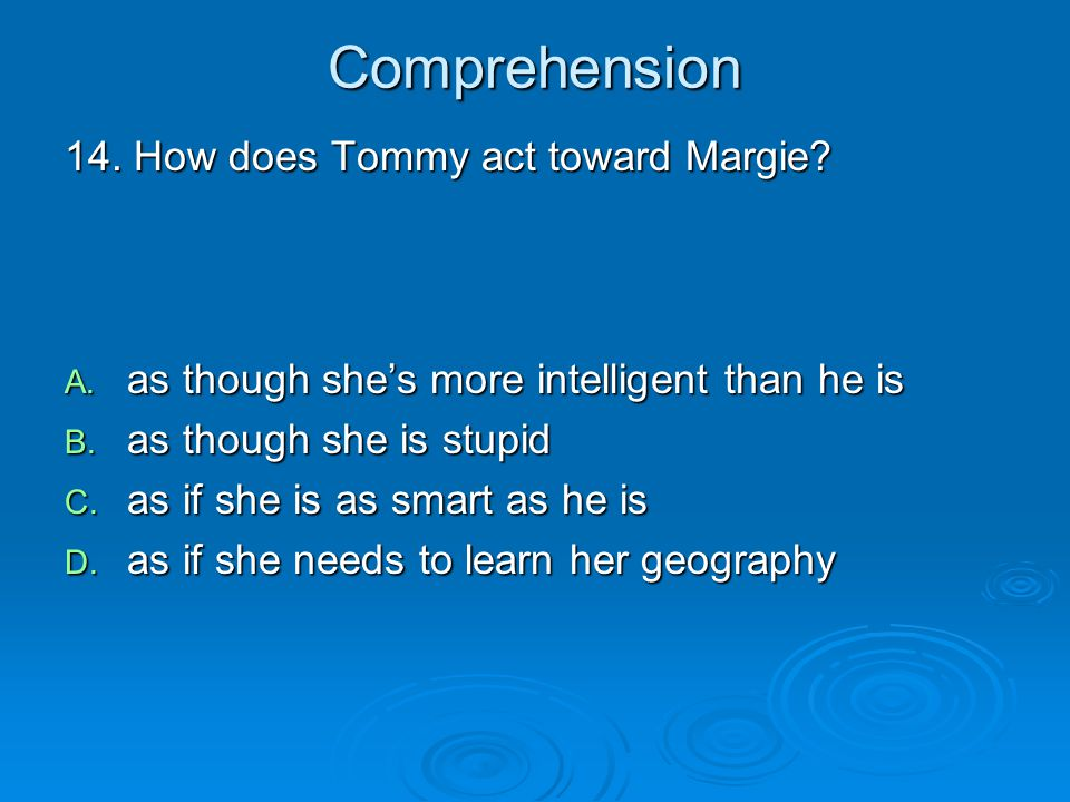 Comprehension 14. How does Tommy act toward Margie