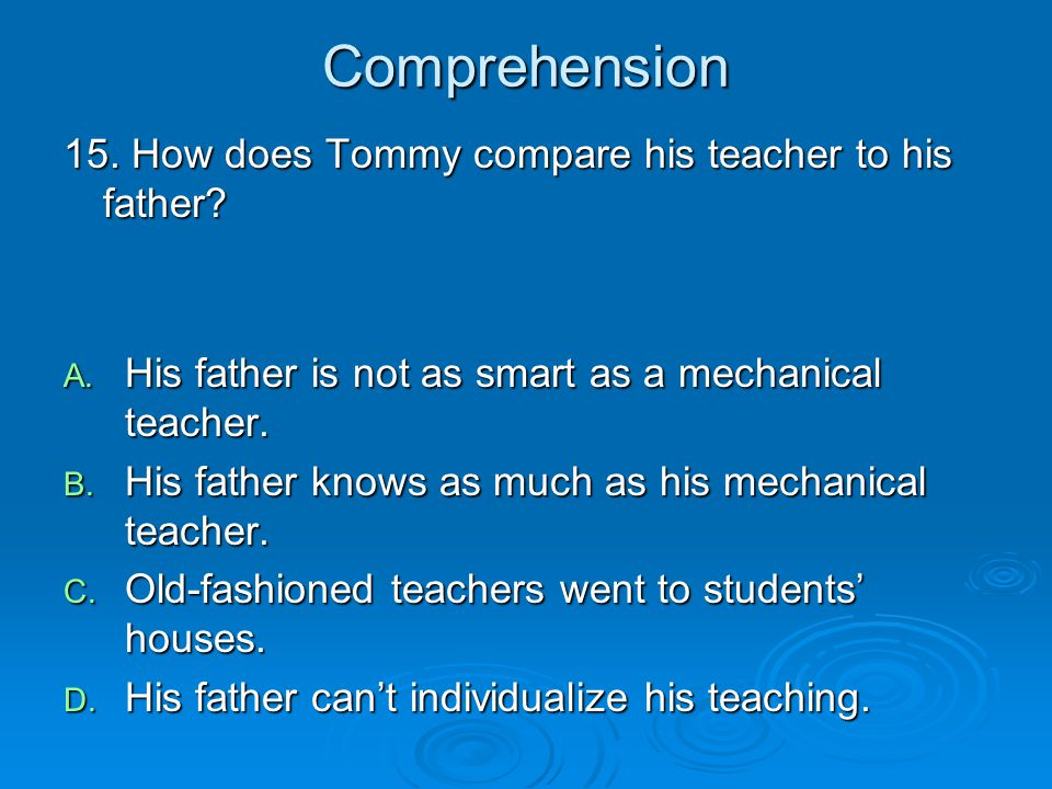 Comprehension 15. How does Tommy compare his teacher to his father
