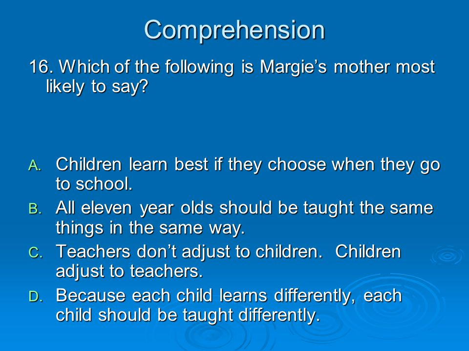 Comprehension 16. Which of the following is Margie's mother most likely to say Children learn best if they choose when they go to school.