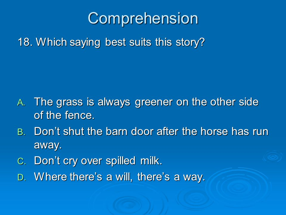 Comprehension 18. Which saying best suits this story