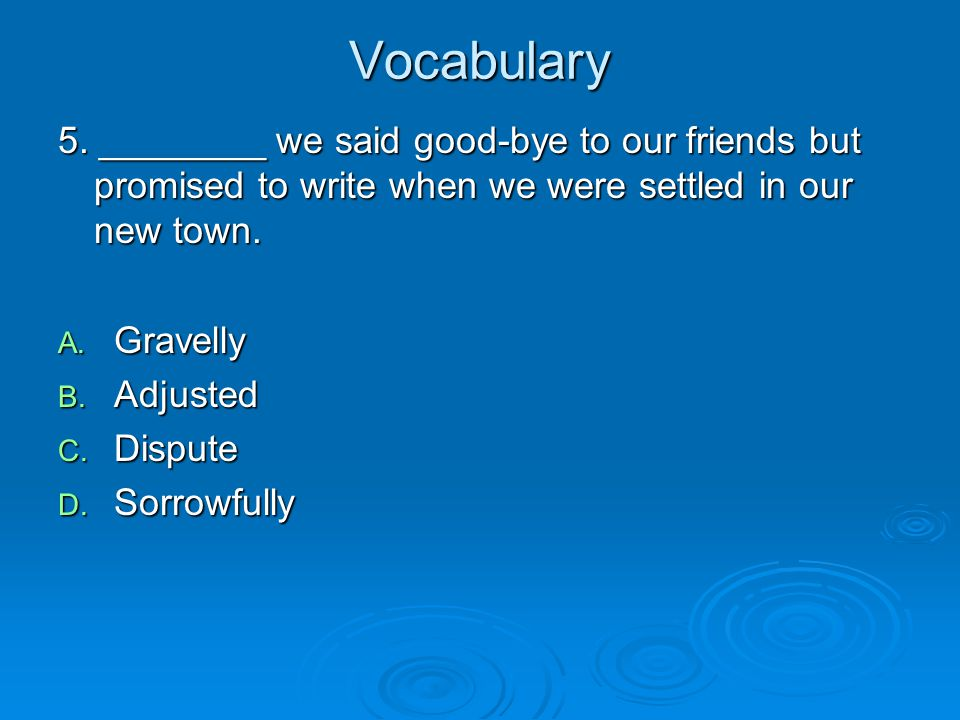 Vocabulary 5. ________ we said good-bye to our friends but promised to write when we were settled in our new town.
