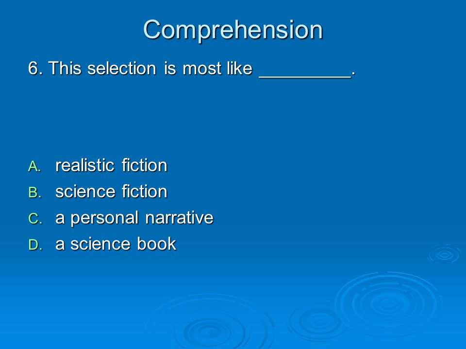 Comprehension 6. This selection is most like _________.