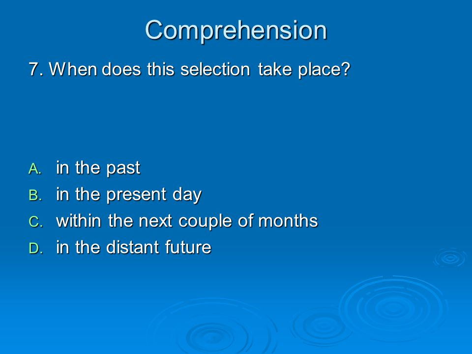 Comprehension 7. When does this selection take place in the past