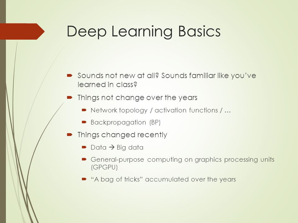 Deep Learning Basics Sounds not new at all Sounds familiar like you've learned in class Things not change over the years.