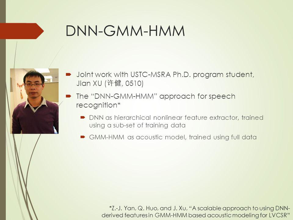 DNN-GMM-HMM Joint work with USTC-MSRA Ph.D. program student, Jian XU (许健, 0510) The DNN-GMM-HMM approach for speech recognition*