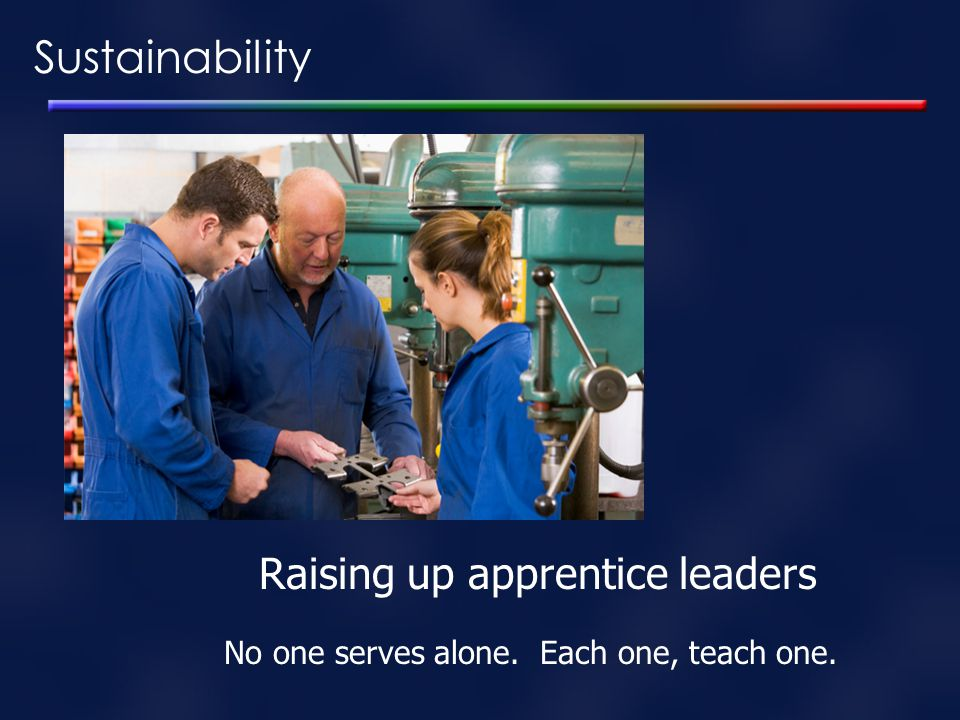 Sustainability Raising up apprentice leaders