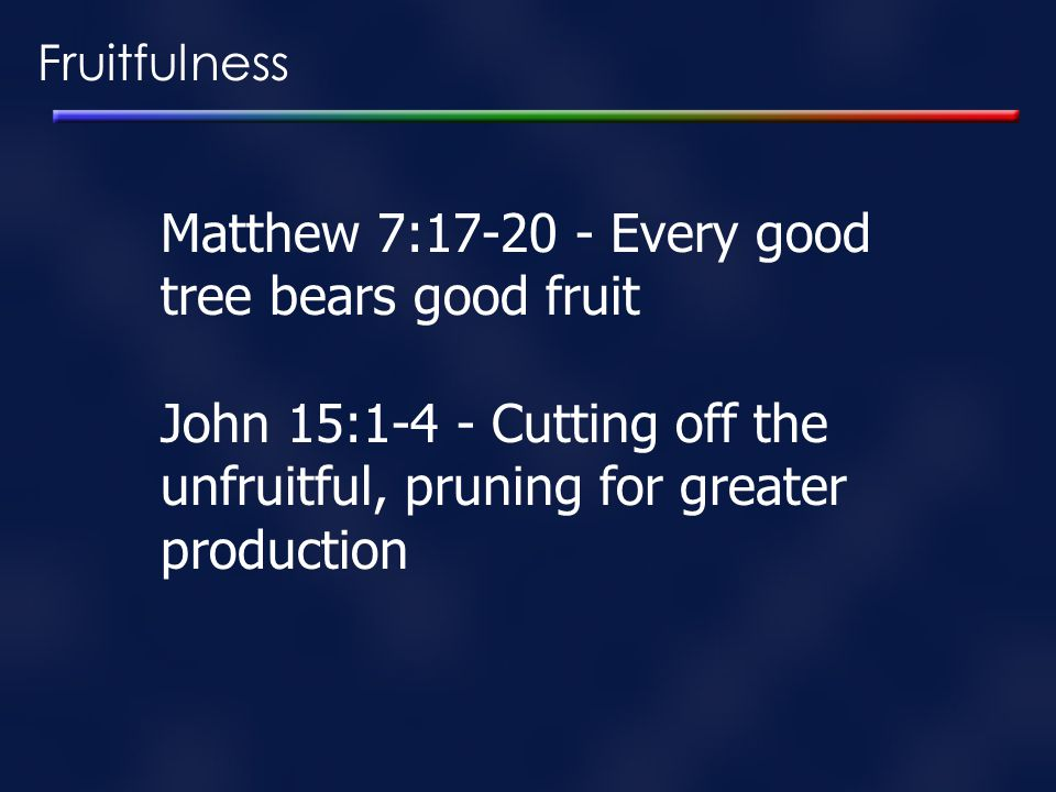 Matthew 7:17-20 - Every good tree bears good fruit