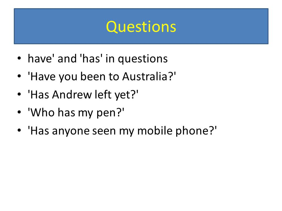 Questions have and has in questions Have you been to Australia