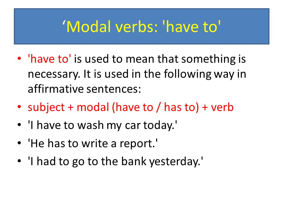 'Modal verbs: have to have to is used to mean that something is necessary. It is used in the following way in affirmative sentences: