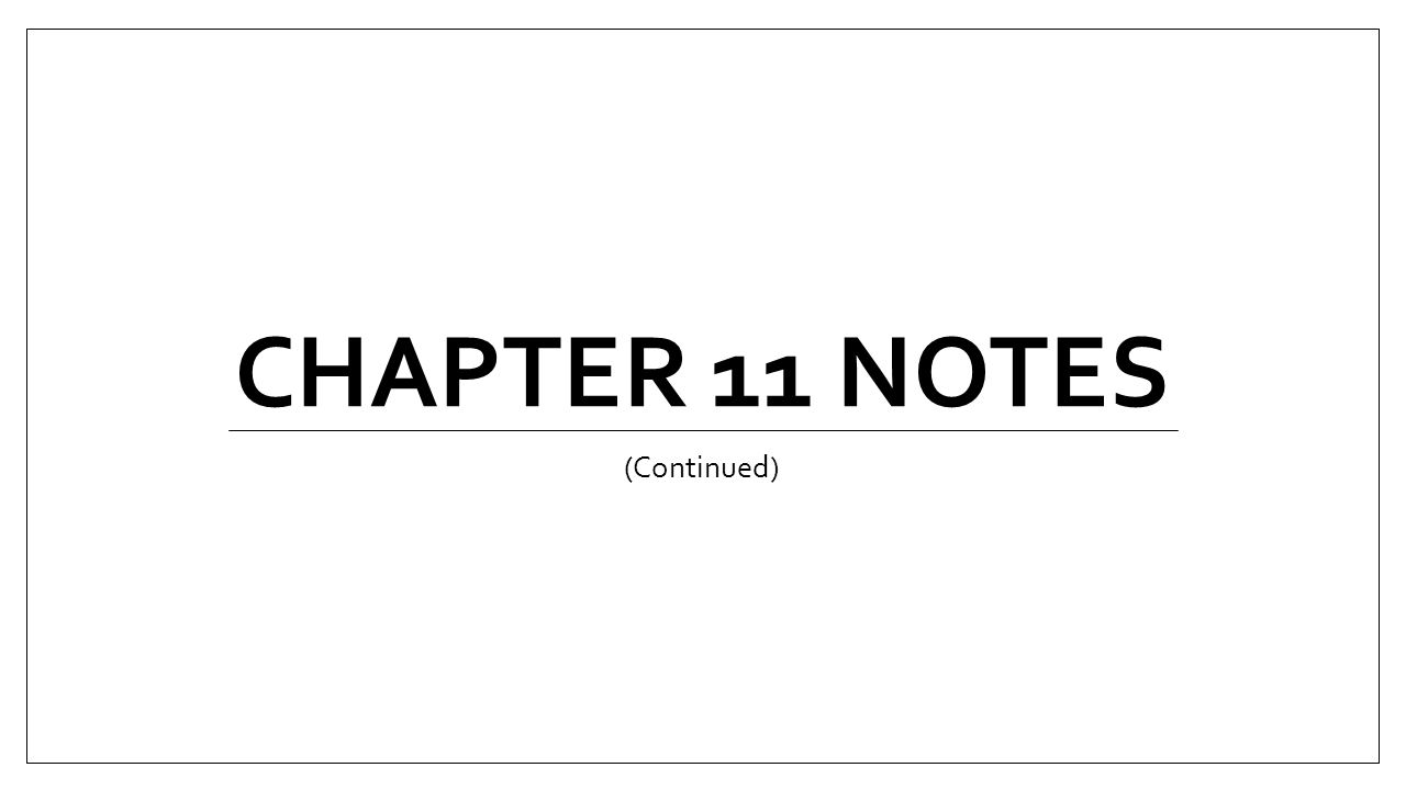 Chapter 11 Notes (Continued)