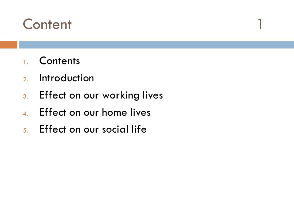 Content 1 Contents Introduction Effect on our working lives