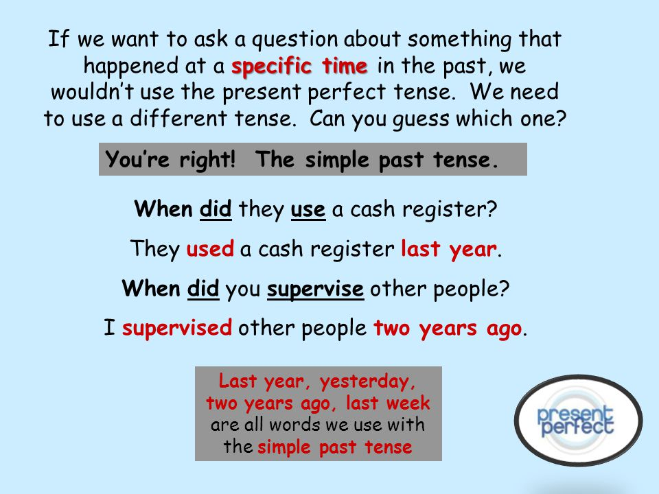 You're right! The simple past tense.
