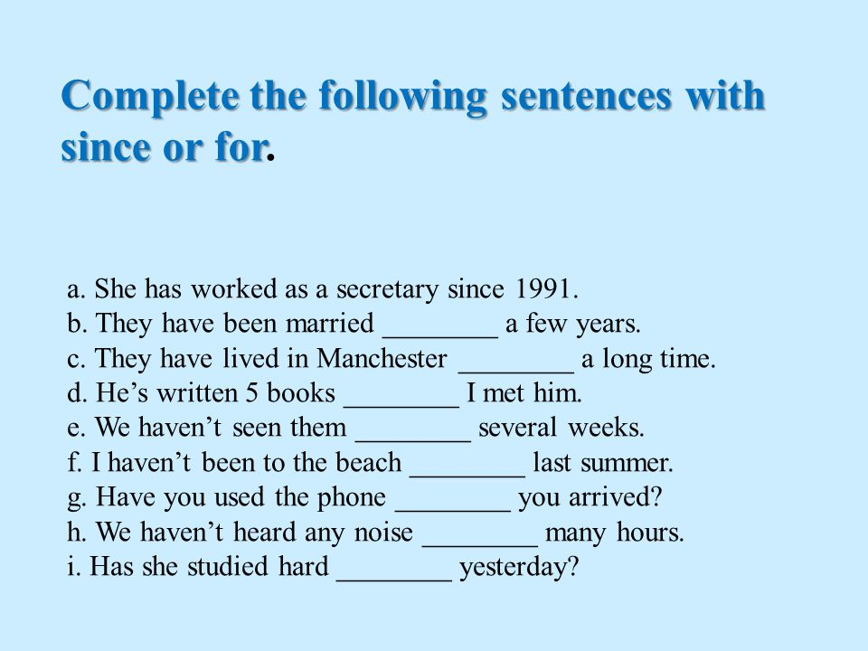 Complete the following sentences with since or for.