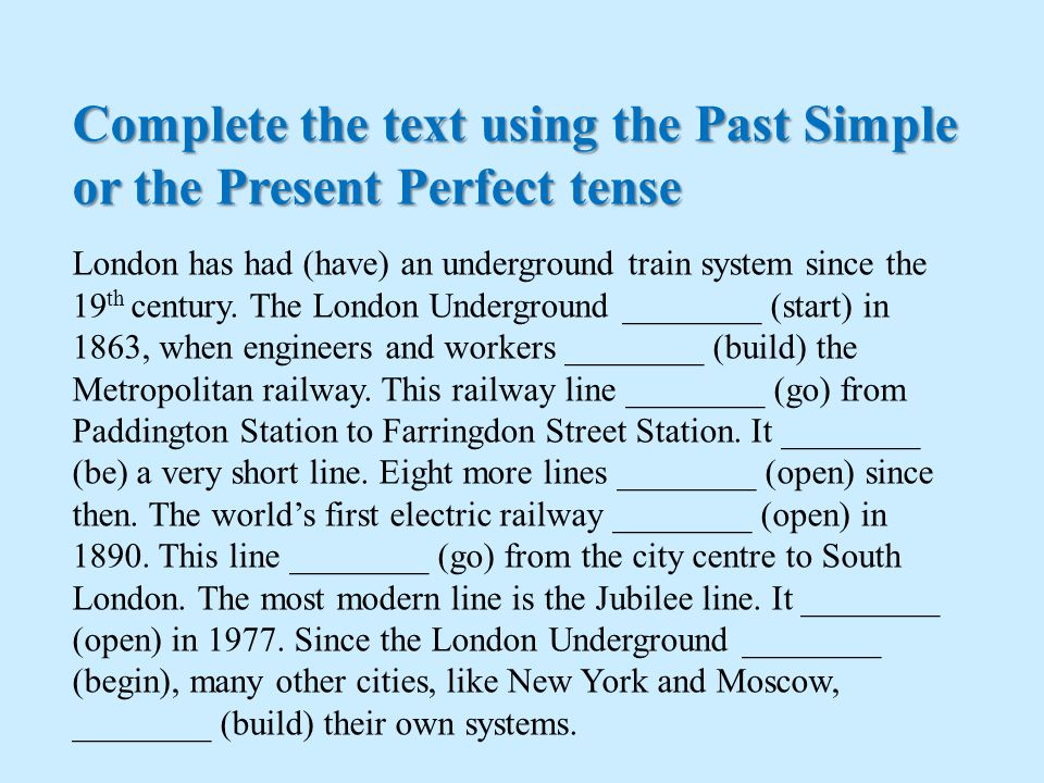 Complete the text using the Past Simple or the Present Perfect tense