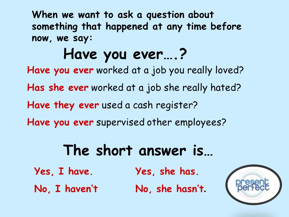 Have you ever…. The short answer is…