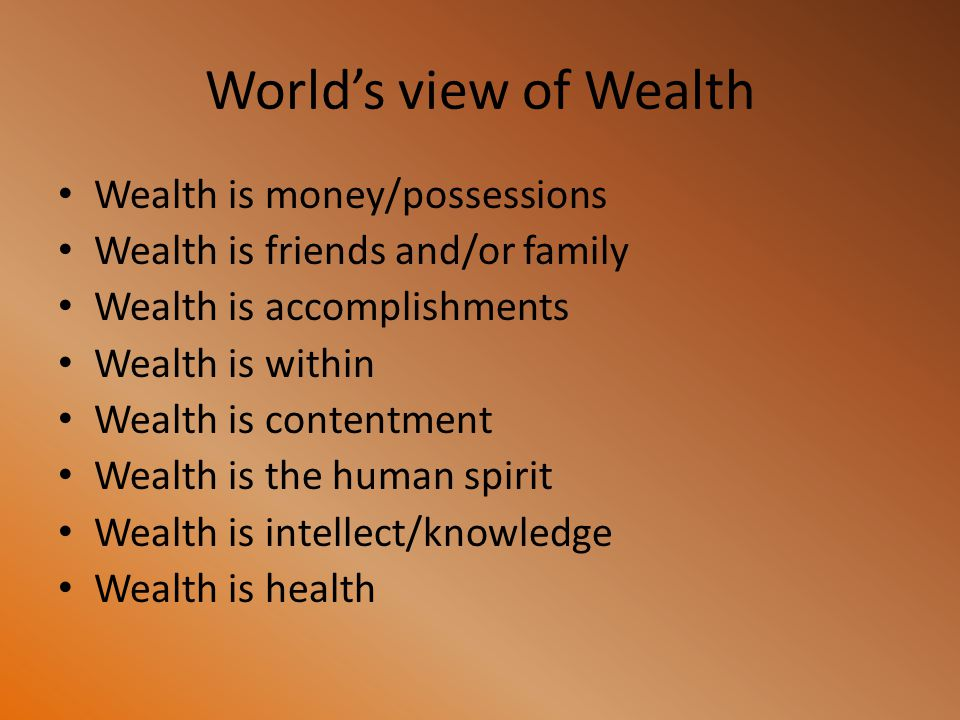 World's view of Wealth Wealth is money/possessions