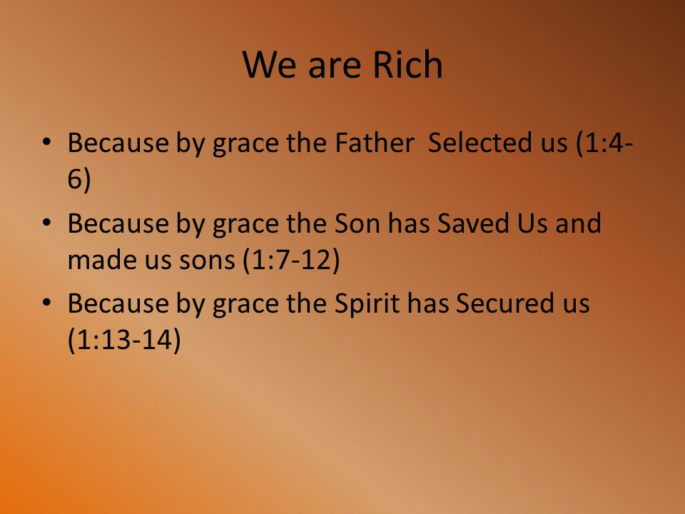 We are Rich Because by grace the Father Selected us (1:4-6)