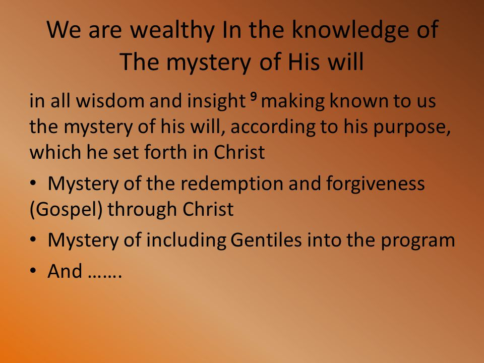 We are wealthy In the knowledge of The mystery of His will