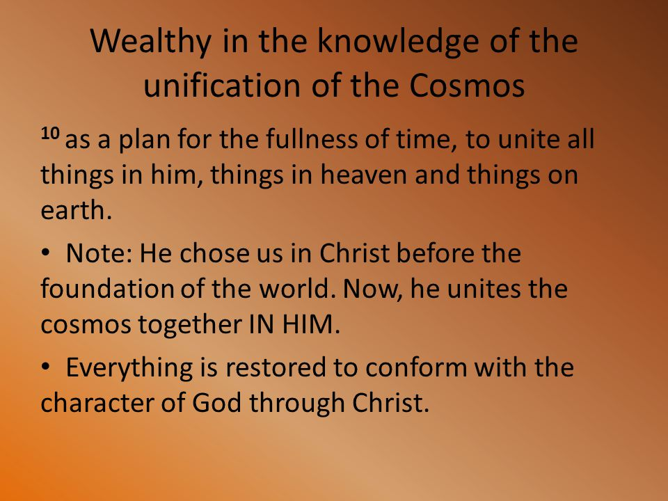 Wealthy in the knowledge of the unification of the Cosmos